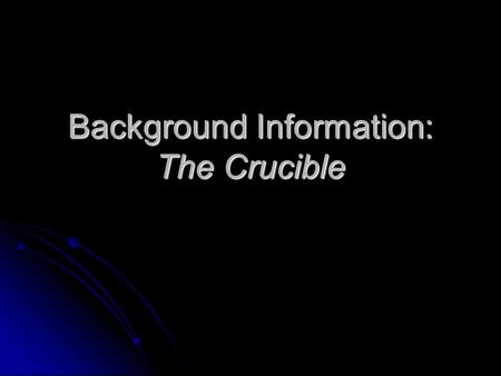 Background Information: The Crucible. Cooperative Activity What do you know about The Crucible? What do you know about The Crucible? What do you know.
