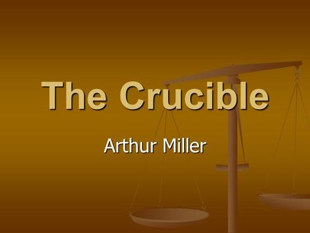 The Crucible Arthur Miller. Arthur Miller was an American playwright who was born in 1915. His Death of a Salesman won the Pulitzer prize in 1949. Miller.