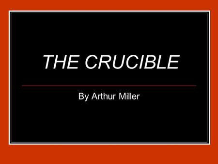 THE CRUCIBLE By Arthur Miller. OVERVIEW Alien Registration Act Communism Communist Party House of Un-American Activities Committee Red Channel Blacklist.