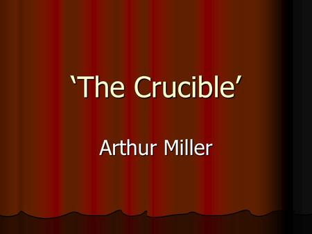 'The Crucible' Arthur Miller. Historical Background Early in the year 1692, in the small Massachusetts village of Salem, a collection of girls fell ill,