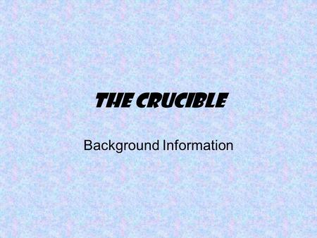 The Crucible Background Information. Arthur Miller (1915 – 2005) Arthur Miller was called the greatest living American playwright. Known best for Miller's.