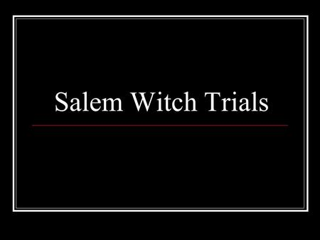 Salem Witch Trials. Witchcraft in 17 th Century New England Under British law, the basis for Massachusetts Bay Colony legal structure in the 17th century,