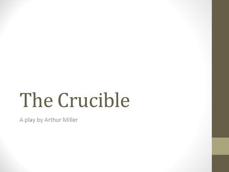 "The Crucible A play by Arthur Miller. PURITAN SOCIETY In order to understand the events of ""The Crucible"", it is important to look at exactly what the."