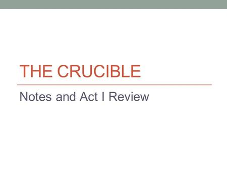 THE CRUCIBLE Notes and Act I Review. General Notes This is an historical drama – Salem, Massachusetts and the witch trials. This is an allegory - a representation.
