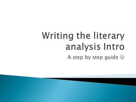A step by step guide.  Literary analysis requires the writer to carefully follow a theme, motif, character development or stylistic element and examine.