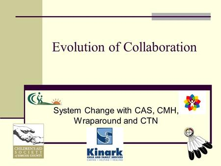 Evolution of Collaboration System Change with CAS, CMH, Wraparound and CTN.