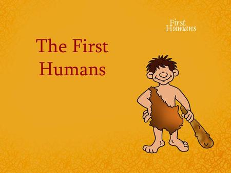 The First Humans. Prehistory The first people lived during prehistoric times Prehistory is the time before writing. If writing didn't exist, how do we.