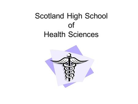 Scotland High School of Health Sciences. School Mission Scotland High School of Health Sciences prepares students with an in-depth, rigorous, interdisciplinary,