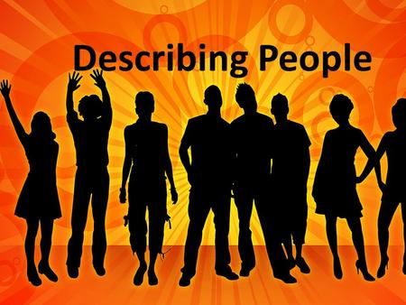 Describing People. How do you describe people? Objective (1) Describe personality (2) Describe physical appearance.
