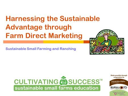 Harnessing the Sustainable Advantage through Farm Direct Marketing Sustainable Small Farming and Ranching.