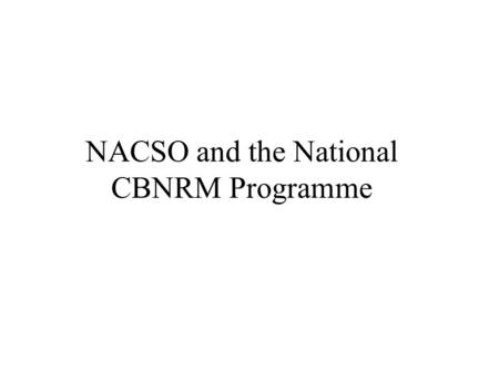 NACSO and the National CBNRM Programme Background Prior to 1996, rural communities on communal land in Namibia had no rights over wildlife: All wildlife.