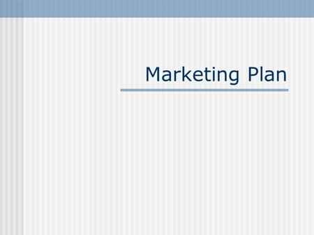 Marketing Plan. Marketing Plan Objectives Most important piece of your plan Build on industry and marketplace analysis – define your niche Identify your.