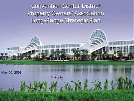 Convention Center District Property Owners' Association Long-Range Strategic Plan May 20, 2008.