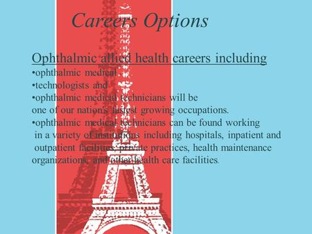 Careers Options Ophthalmic allied health careers including ophthalmic medical technologists and ophthalmic medical technicians will be one of our nation's.