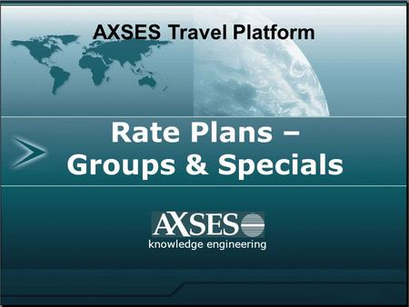 Knowledge engineering AXSES Travel Platform Rate Plans – Groups & Specials.