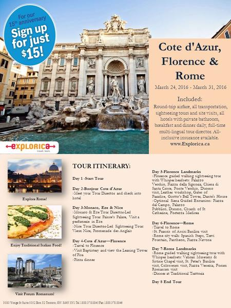 Cote d'Azur, Florence & Rome March 24, 2016 - March 31, 2016 Included: Round-trip airfare, all transportation, sightseeing tours and site visits, all hotels.
