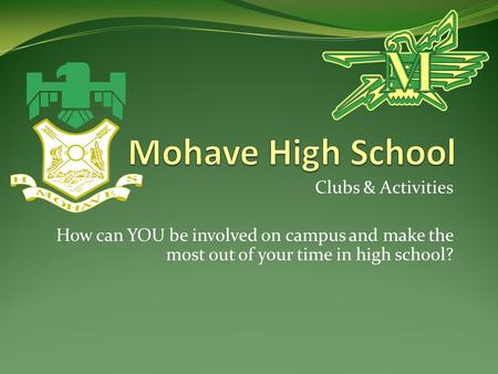 Clubs & Activities How can YOU be involved on campus and make the most out of your time in high school?