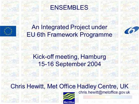 An Integrated Project under EU 6th Framework Programme Kick-off meeting, Hamburg 15-16 September 2004 Chris Hewitt, Met Office Hadley Centre, UK
