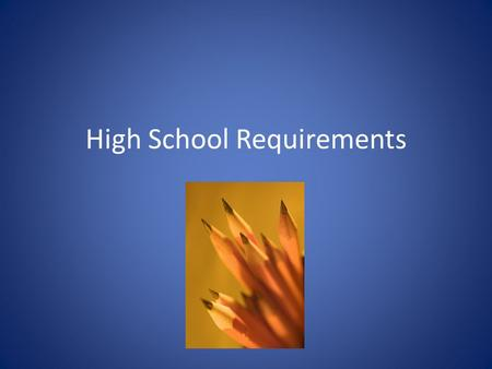 High School Requirements. Courses of Study There are four courses of study- 1. Career Prep: for students planning to enter the workforce or military after.