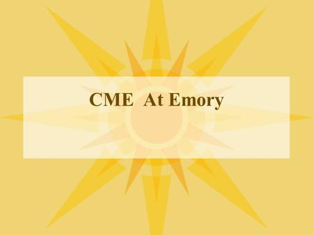 CME At Emory. 2 Background The Office of Continuing Medical Education (OCME) is responsible for maintaining the School of Medicine's CME accreditation.