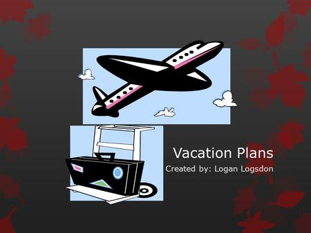Vacation Plans Created by: Logan Logsdon. Hotel-Galt House Hotel Price-$88 Rating- 3.5.