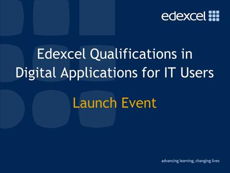 Edexcel Qualifications in Digital Applications for IT Users Launch Event.