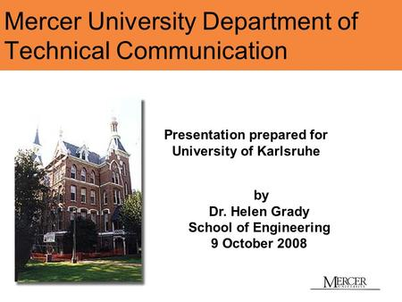 Mercer University Department of Technical Communication by Dr. Helen Grady School of Engineering 9 October 2008 Presentation prepared for University of.