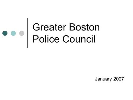 Greater Boston Police Council January 2007. The GBPC Organization The GBPC is non-profit corporation. The GBPC is governed by a Board of Directors, comprised.
