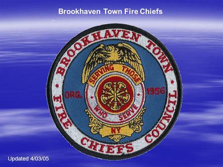 Brookhaven Town Fire Chiefs Updated 4/03/05. Brookhaven Town Fire Police Resources.