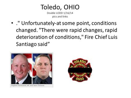 Toledo, OHIO Double LODD 1/16/14 pics and links. Unfortunately-at some point, conditions changed. There were rapid changes, rapid deterioration of conditions,