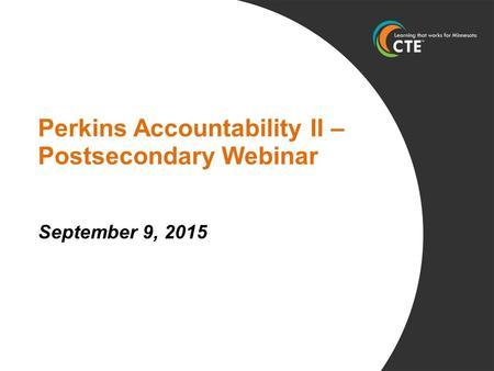 Perkins Accountability II – Postsecondary Webinar September 9, 2015.