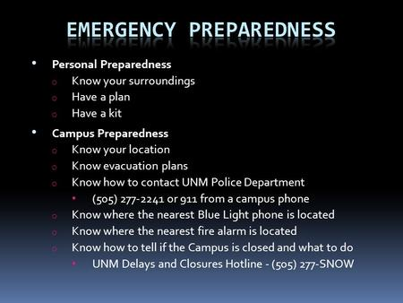 Personal Preparedness o Know your surroundings o Have a plan o Have a kit Campus Preparedness o Know your location o Know evacuation plans o Know how to.