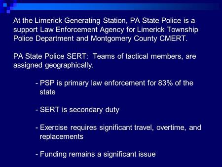 At the Limerick Generating Station, PA State Police is a support Law Enforcement Agency for Limerick Township Police Department and Montgomery County CMERT.