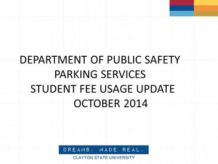 DEPARTMENT OF PUBLIC SAFETY PARKING SERVICES STUDENT FEE USAGE UPDATE OCTOBER 2014.