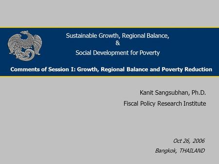Project Funding For Infrastructure Development in Bangkok Kanit Sangsubhan, Ph.D. Fiscal Policy Research Institute Sustainable Growth, Regional Balance,