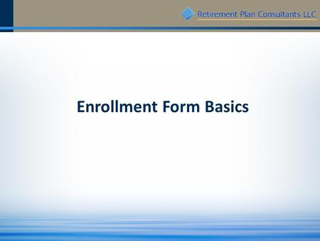 Enrollment Form Basics. 2 Enrollment Form – Page 1.