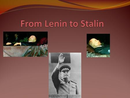 Lenin dies Father of Communism – changed Russia to USSR 1917 1922 Lenin suffers first stroke 1924 Lenin doesn't come out of his bedroom…found dead of.