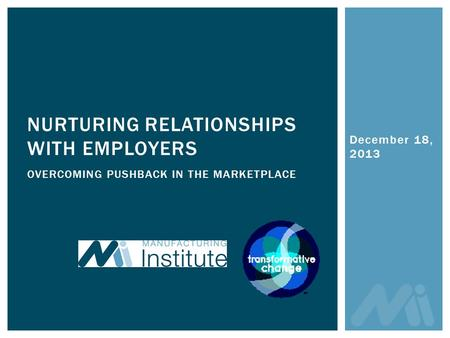 December 18, 2013 NURTURING RELATIONSHIPS WITH EMPLOYERS OVERCOMING PUSHBACK IN THE MARKETPLACE.