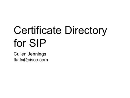 Cullen Jennings Certificate Directory for SIP.