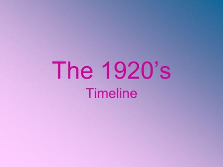 The 1920's Timeline.