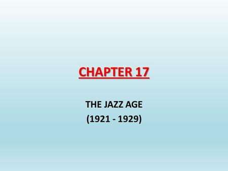 CHAPTER 17 THE JAZZ AGE (1921 - 1929).