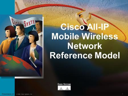 1 Presentation_ID © 1999, Cisco Systems, Inc. Cisco All-IP Mobile Wireless Network Reference Model Presentation_ID.