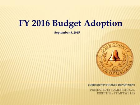 FY 2016 Budget Adoption September 8, 2015 COBB COUNTY FINANCE DEPARTMENT.