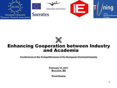 1  Enhancing Cooperation between Industry and Academia Conference on the Competitiveness of the European Chemical Industry February 10, 2011 Brussels,