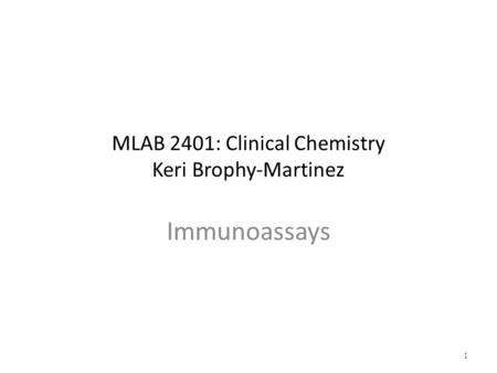 MLAB 2401: Clinical Chemistry Keri Brophy-Martinez Immunoassays 1.