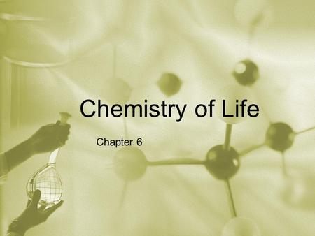 Chemistry of Life Chapter 6. Elements Everything is made of elements An element is a substance that can't be broken down into simpler chemical substances.