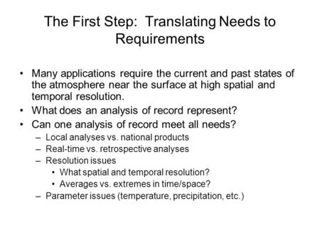 The First Step: Translating Needs to Requirements Many applications require the current and past states of the atmosphere near the surface at high spatial.