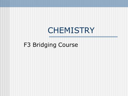 CHEMISTRY F3 Bridging Course.