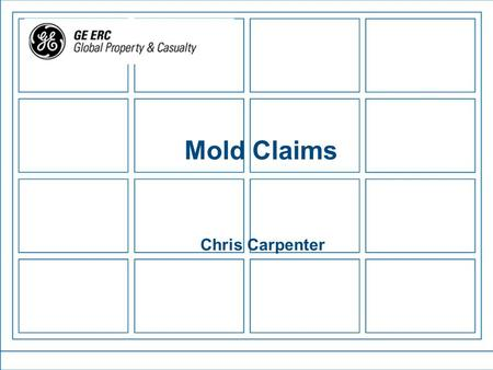 Mold Claims Chris Carpenter. 2 Contents Ballard Case Mold Facts Policies and Business at Risk Scientific Literature CGL Issues Reinsurance Issues Forecast.