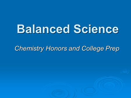 Balanced Science Chemistry Honors and College Prep.